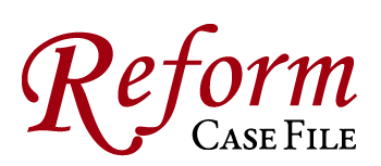 Reform Case File